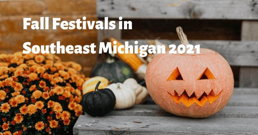 Fall Festivals in Southeast Michigan 2021