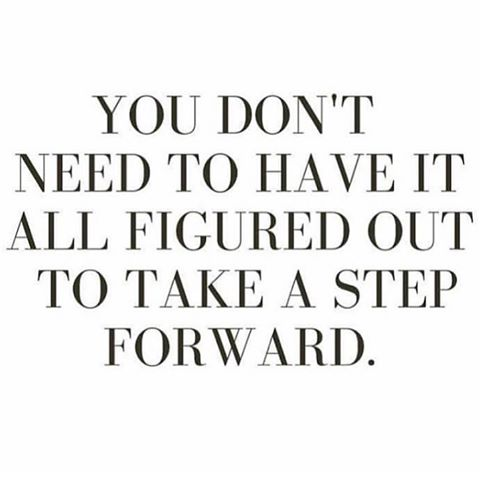 Take that first step and know that you'll figure it out