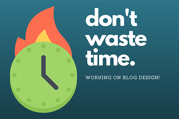 Don't Waste Time Working On Blog Design