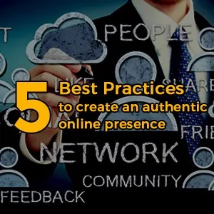 '5 best practices' to create an authentic online presence for your brand