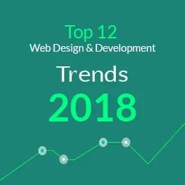 Top 12 Web Design & Development Trends 2018