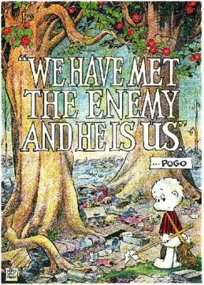 Pogo- we have met the enemy and he is us