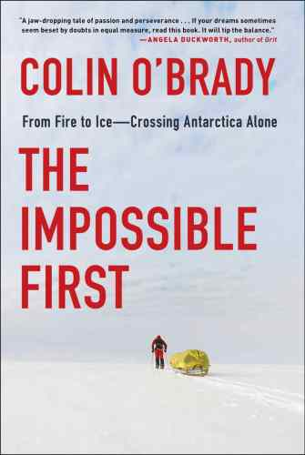 """BOOK REVIEW — """"The Impossible First: From Fire to Ice―Crossing Antarctica Alone,"""" by Colin O'Brady (Scribner, 304 pages)."""