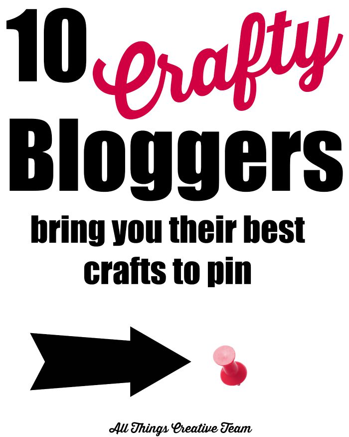10 Crafty Bloggers Bring You Their Best !  A must see, and great pin to have for later.