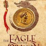 The Eagle and the Dragon, a Novel of Rome and China, Lewis F. McIntyre