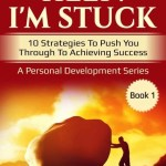 Help! I'm Stuck: 10 Strategies To Push You Through To Achieving Success, S.R. Roberts