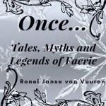 Once…: Tales, Myths and Legends of Faerie, Ronel Janse van Vuuren