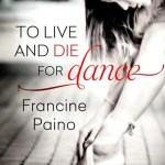 To Live and Die For Dance, Francine Paino