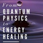 From Quantum Physics to Energy Healing, Johanna Blomqvist PhD