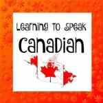 Learning to speak Canadian English (It's not British or American – it's Canadian)