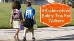 #Backtoschool Safety Tips For Walkers