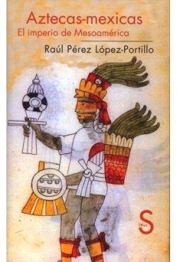 'Aztecas-mexicas, el Imperio de Mesoamérica'
