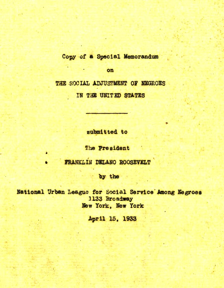 This memorandum was written by the National Urban League for Social Service among Negroes (headquartered in New York City) and presented to President Franklin Delano Roosevelt on April 15, 1933. (NAID 566333)