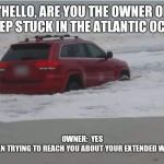 The RedJeepDorian - Hello Are You The Owner Of The Jeep Stuck In The Atlantic Ocean Meme