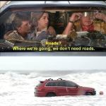 The RedJeepDorian - Roads? Where We're Going We Don't Need Roads Meme