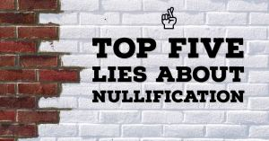 Top Five Lies About Nullification