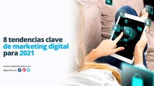 tendencias clave de marketing digital para 2021