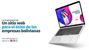 La importancia de un sitio web para el éxito de las empresas bolivianas