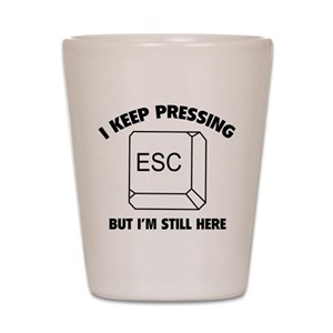 I_Keep_Pressing_ESC_But_Im_Still_Here_Shot_Glass_300x300
