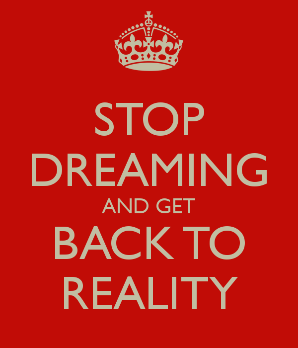 stop-dreaming-and-get-back-to-reality