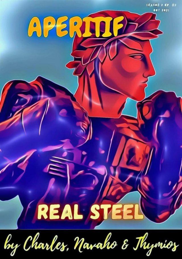"Aperitif Season 2, Ep.2 – ""Real Steel"""