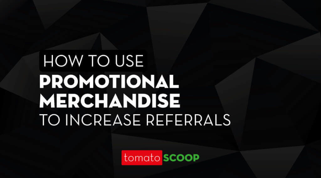 How to Use Promotional Merchandise to Increase Referrals