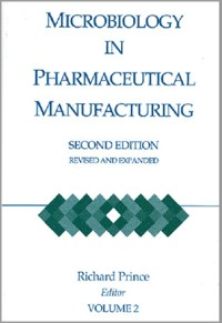 Microbiology in Pharmaceutical Manufacturing, Second Edition, Revised and Expanded