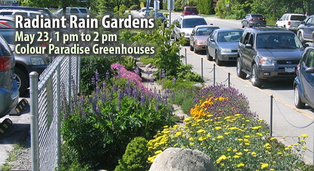 Radiant Rain Gardens Workshop, May 23, 1pm to 2pm, Colour Paradise Greenhouses