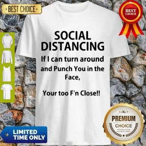 Top Social Distancing If I Can Turn Around And Punch You In The Face Shirt T-Shirt