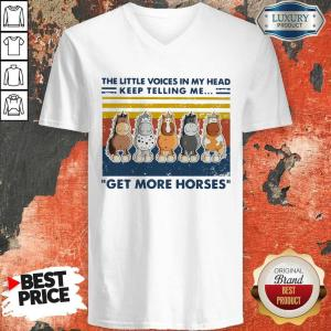 Nice The Little Voice In My Head Keep Telling Me Get More Horses Vintage V-neck