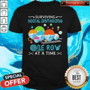 Lovely Surviving Social Distancing One Row At A Time Shirt