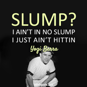 Oh - those slumps. (Photo: celebrityquotes.com)