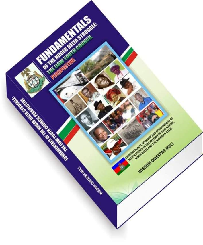 New Book Release Alert: FUNDAMENTALS OF THE NIGER DELTA STRUGGLE: THE IJAW YOUTH COUNCIL PERSPECTIVE By Wisdom Ikuli
