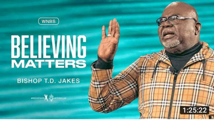 Daily Teaching TD Jakes 10 September 2021  BELIEVING MATTERS 