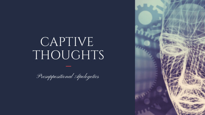 captive thoughts presuppositional apologetics