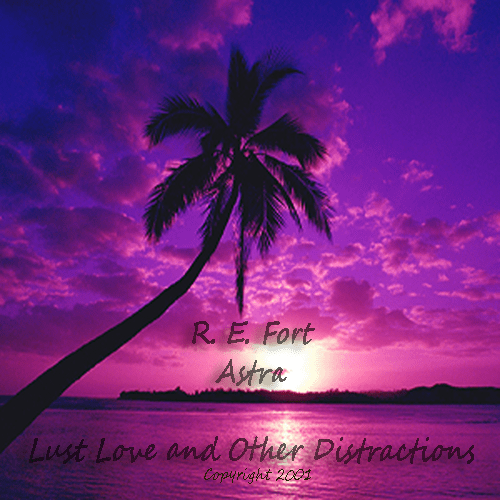Lust Love and Other Distractions - Copyright 2001 R.E. Fort