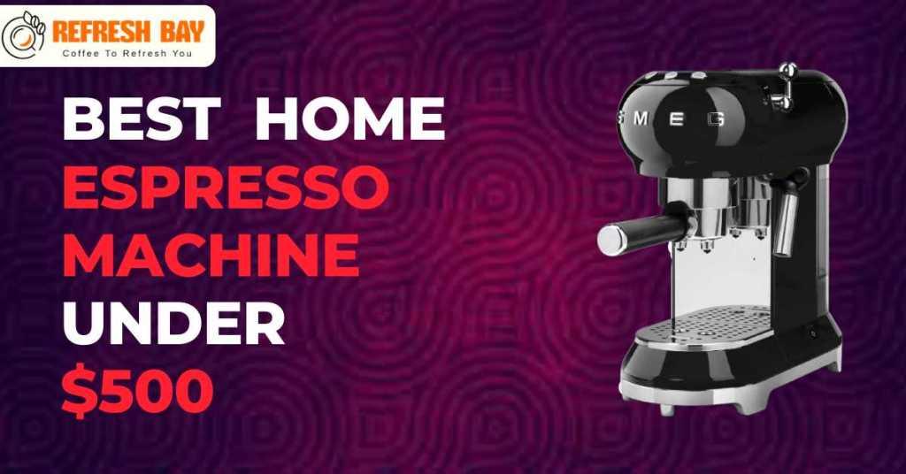 best home espresso machine under $500