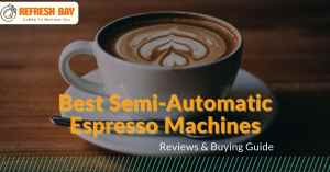 Best Semi-Automatic Espresso Machines