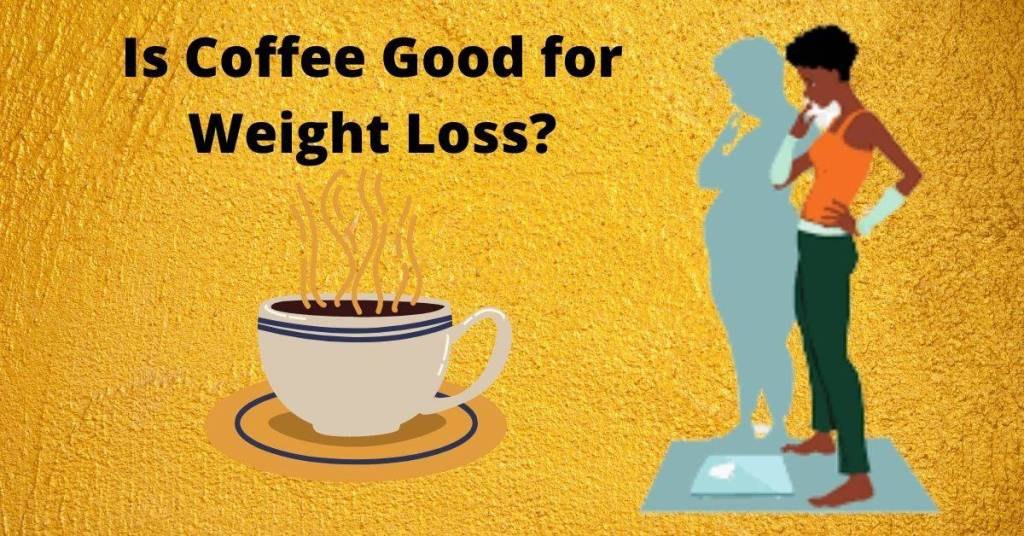 Is coffee good for weight loss?