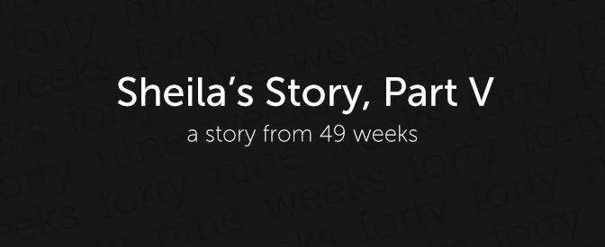 Sheila's Story, Part V