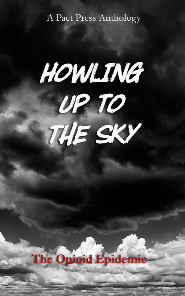 Howling Up to the Sky, Pact Press anthology, opioid epidemic