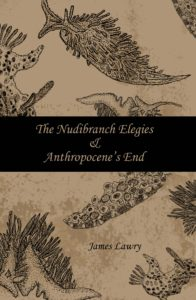 Nudibranch Elegies Anthropocene's End by James Lawry