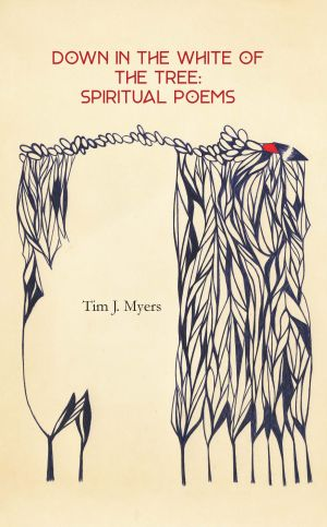 Down in the White of the Tree by Tim J. Myers