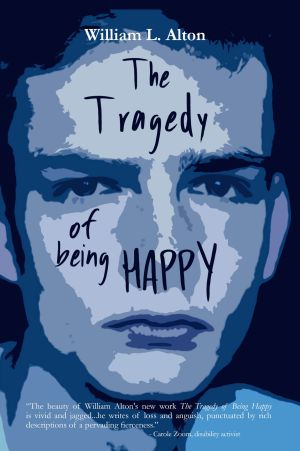 The Tragedy of Being Happy William L Alton