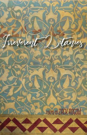 Irreverent Litanies by Zack Rogow