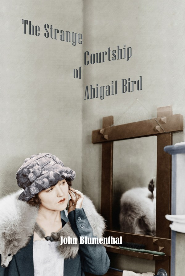 The Strange Courtship of Abigail Bird by John Blumenthal