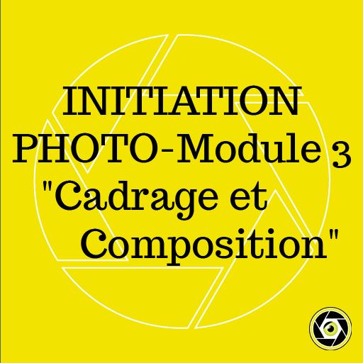 Initiation Photo -Module 3- Cadrage et composition