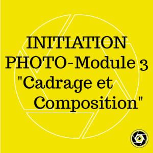 Initiation Photo -Module 3- Cadrage et composition