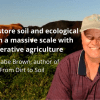 How to restore soil and ecological health on a massive scale with regenerative agriculture, with Gabe Brown, author of from dirt to soil