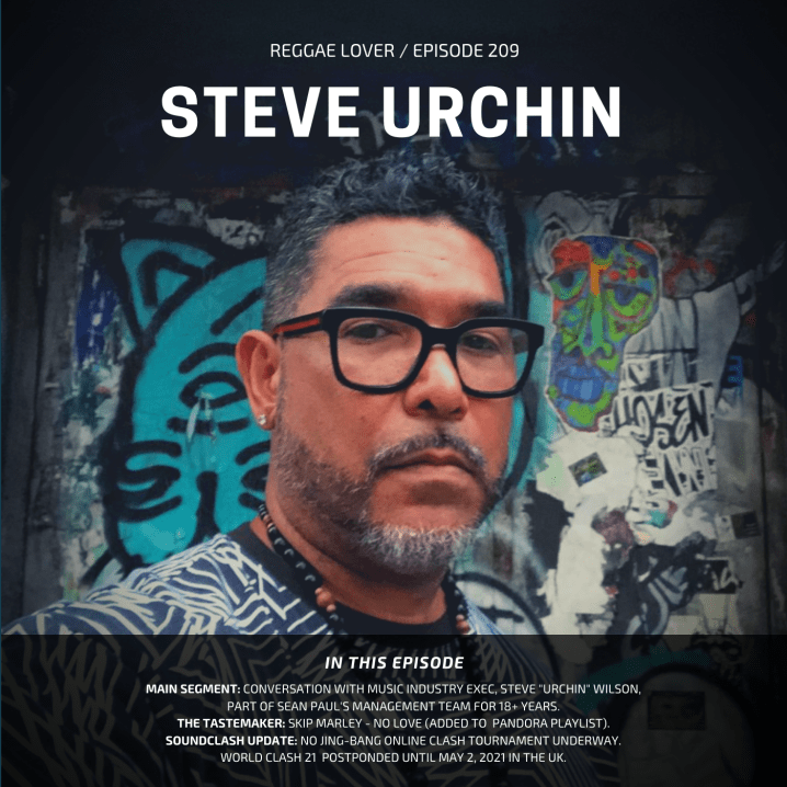 """An in-depth conversation with Steve """"Urchin"""" Wilson, a part of Sean Paul's management for the past 18 + years."""